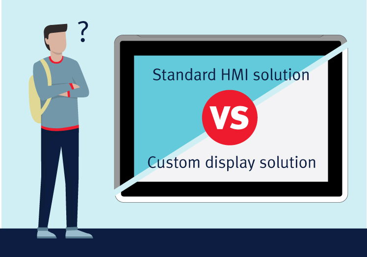 Customized display solution or off-the-shelf standard HMI?